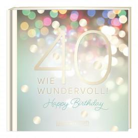 40 wie wundervoll!